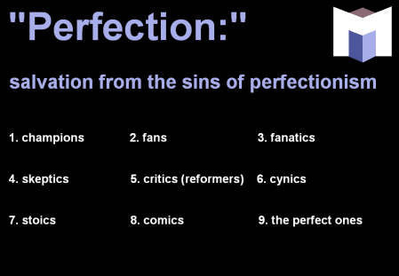 """perfection: """"salvation from the sins of perfectionism"""""""